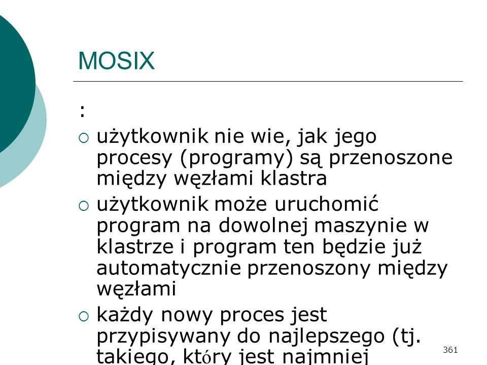 MOSIX : użytkownik nie wie, jak jego procesy (programy) są przenoszone między węzłami klastra.