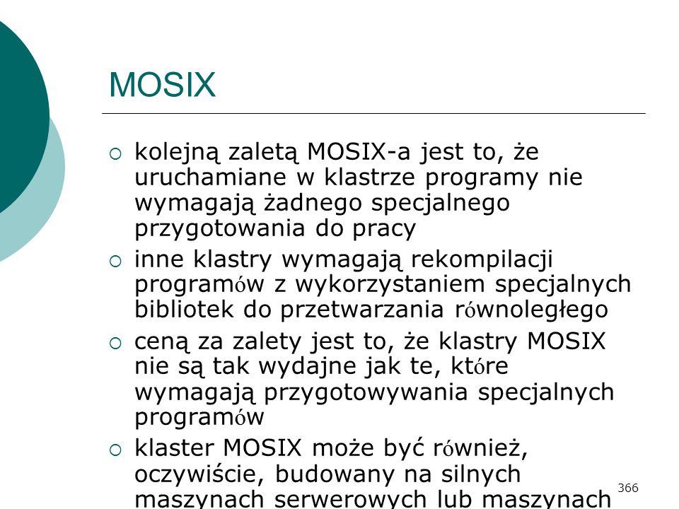 MOSIX kolejną zaletą MOSIX-a jest to, że uruchamiane w klastrze programy nie wymagają żadnego specjalnego przygotowania do pracy.