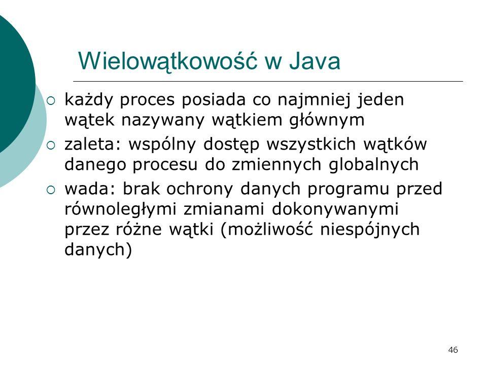 Wielowątkowość w Java każdy proces posiada co najmniej jeden wątek nazywany wątkiem głównym.