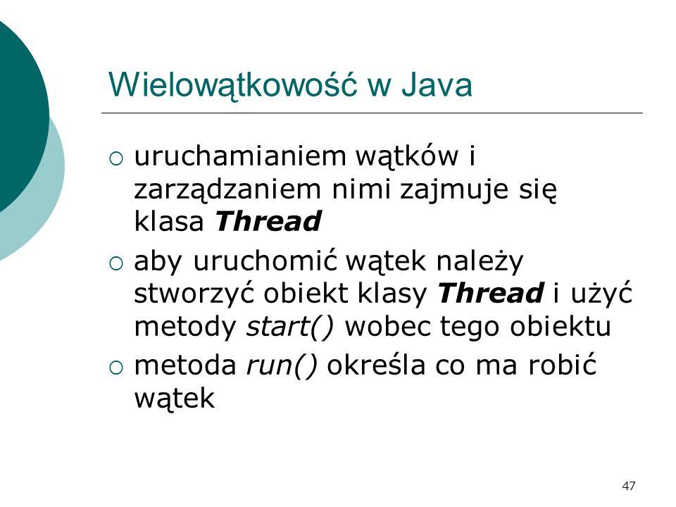 Wielowątkowość w Java uruchamianiem wątków i zarządzaniem nimi zajmuje się klasa Thread.