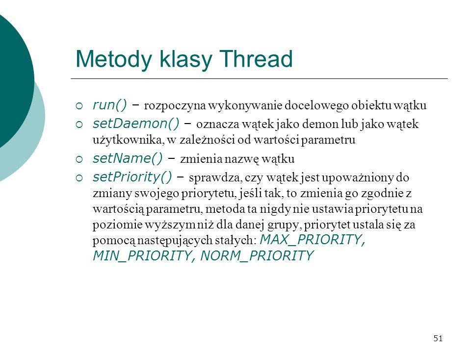 Metody klasy Thread run() – rozpoczyna wykonywanie docelowego obiektu wątku.