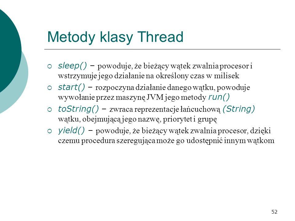 Metody klasy Thread sleep() – powoduje, że bieżący wątek zwalnia procesor i wstrzymuje jego działanie na określony czas w milisek.