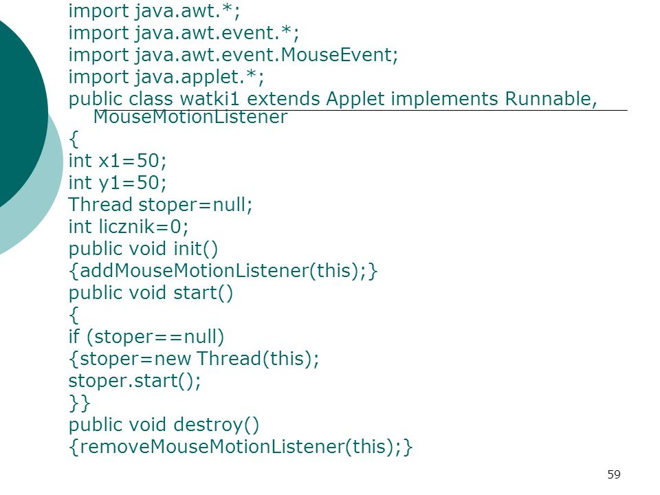 import java.awt.*; import java.awt.event.*; import java.awt.event.MouseEvent; import java.applet.*;
