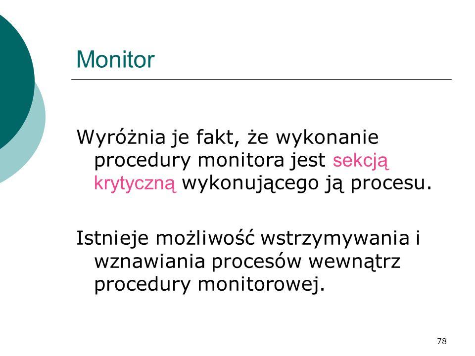 Monitor Wyróżnia je fakt, że wykonanie procedury monitora jest sekcją krytyczną wykonującego ją procesu.