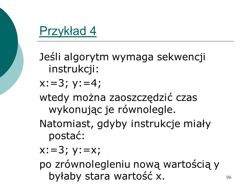 Przykład 4 Jeśli algorytm wymaga sekwencji instrukcji: x:=3; y:=4;