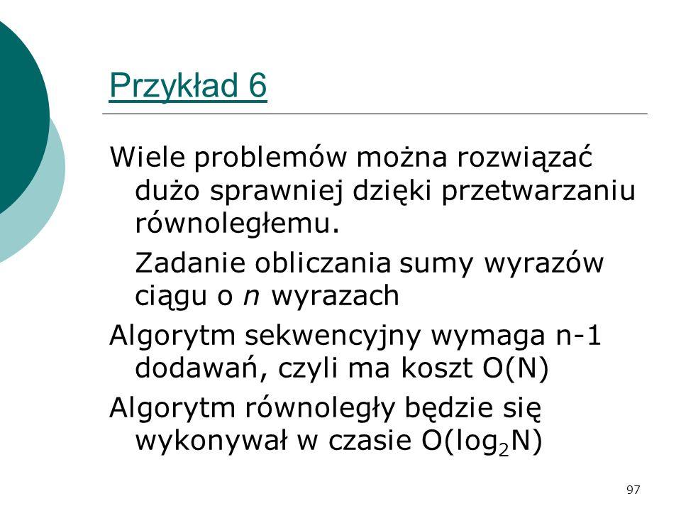 Przykład 6 Wiele problemów można rozwiązać dużo sprawniej dzięki przetwarzaniu równoległemu. Zadanie obliczania sumy wyrazów ciągu o n wyrazach.