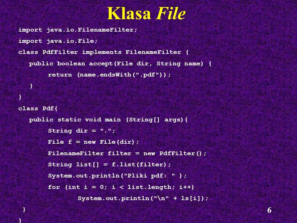 Klasa File import java.io.FilenameFilter; import java.io.File;
