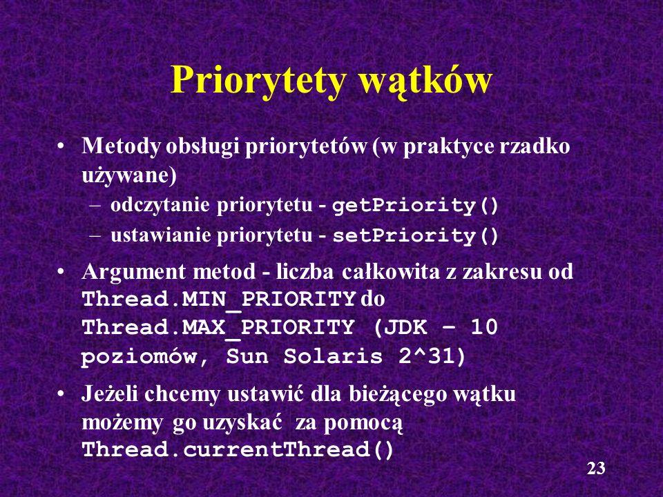 Priorytety wątków Metody obsługi priorytetów (w praktyce rzadko używane) odczytanie priorytetu - getPriority()