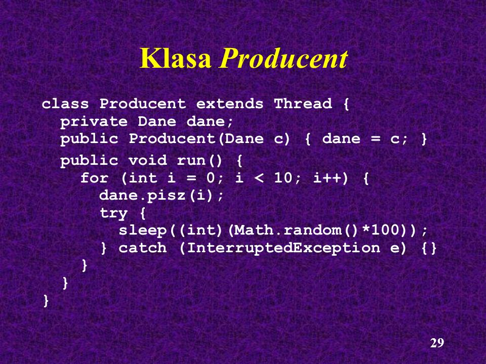 Klasa Producent class Producent extends Thread { private Dane dane;