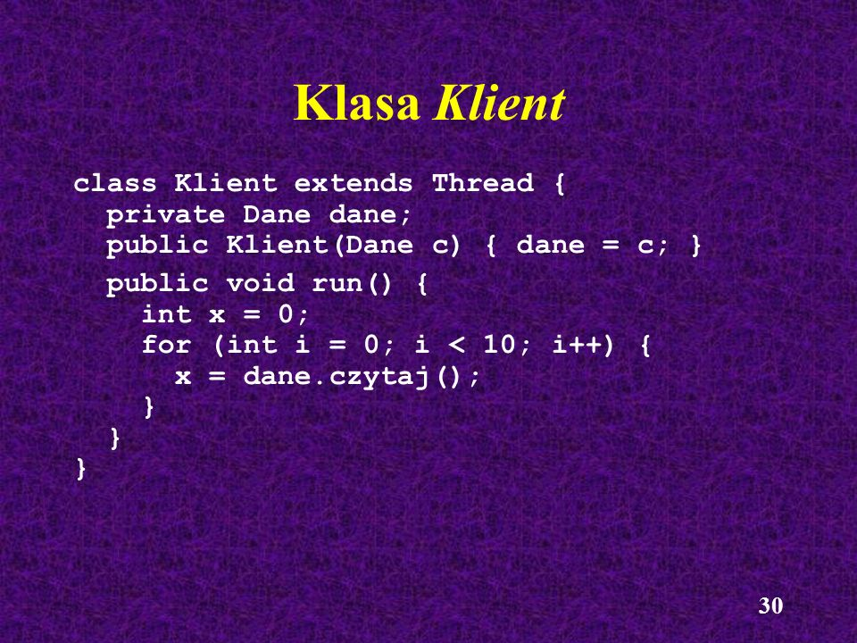 Klasa Klient class Klient extends Thread { private Dane dane;