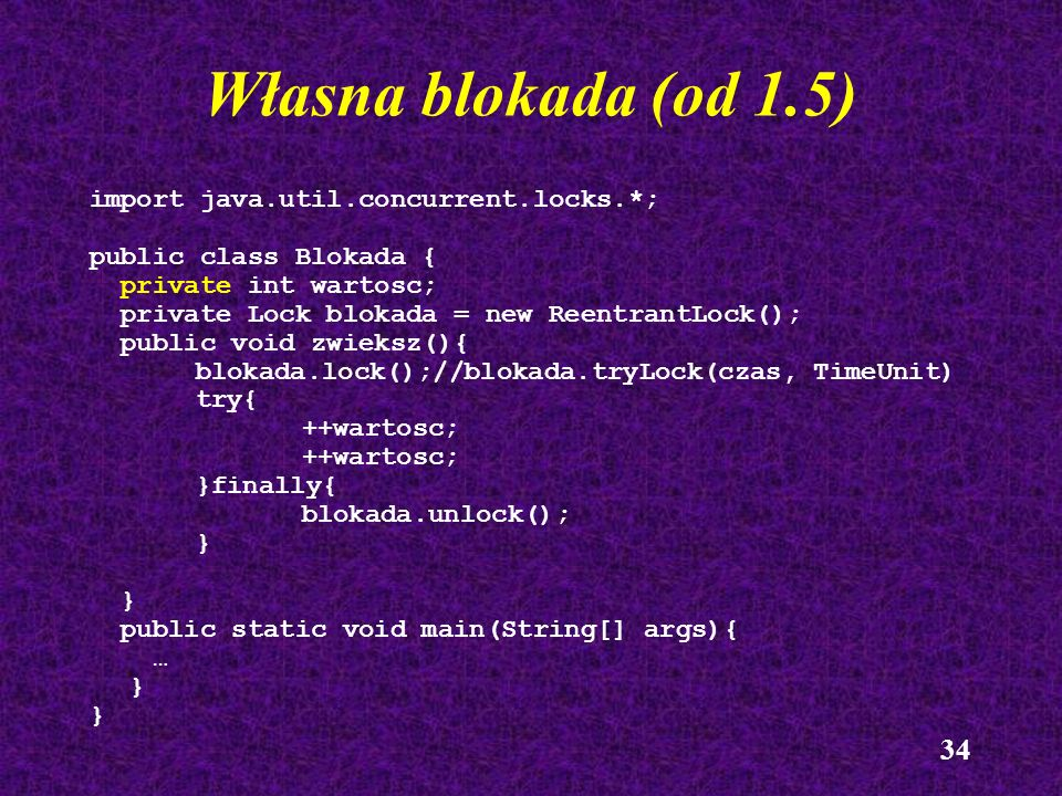 Własna blokada (od 1.5) import java.util.concurrent.locks.*;