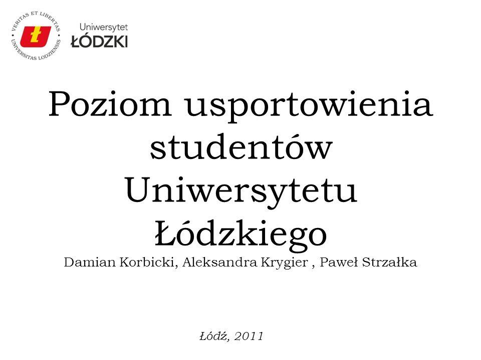 Poziom usportowienia studentów Uniwersytetu Łódzkiego Damian Korbicki, Aleksandra Krygier , Paweł Strzałka
