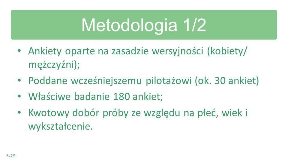 Metodologia 1/2 Ankiety oparte na zasadzie wersyjności (kobiety/ mężczyźni); Poddane wcześniejszemu pilotażowi (ok. 30 ankiet)