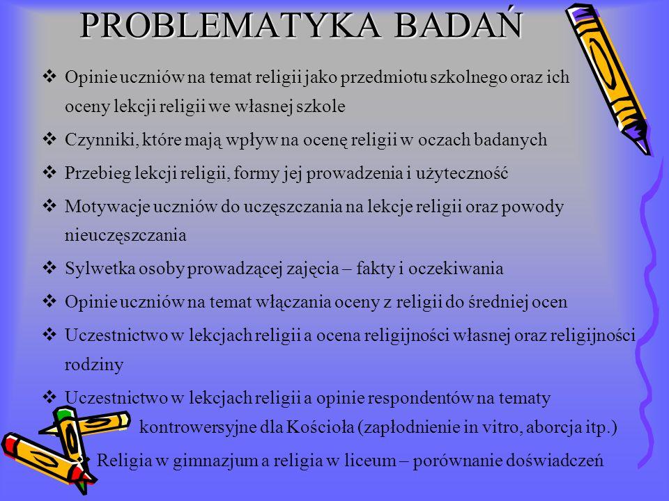 PROBLEMATYKA BADAŃ Opinie uczniów na temat religii jako przedmiotu szkolnego oraz ich oceny lekcji religii we własnej szkole.
