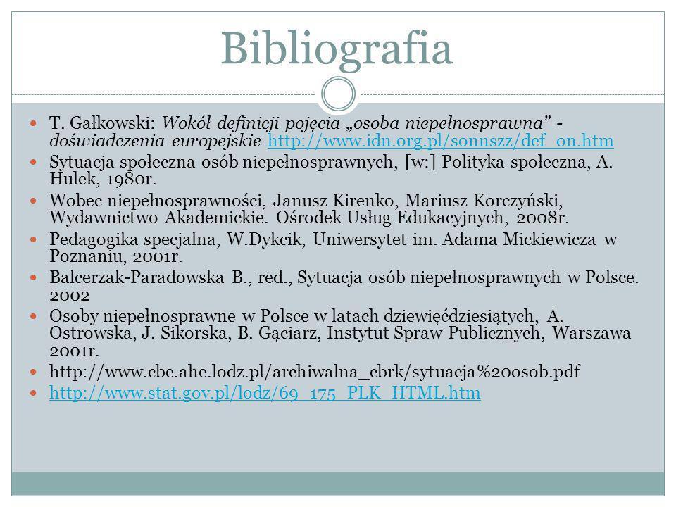 """Bibliografia T. Gałkowski: Wokół definicji pojęcia """"osoba niepełnosprawna - doświadczenia europejskie http://www.idn.org.pl/sonnszz/def_on.htm."""