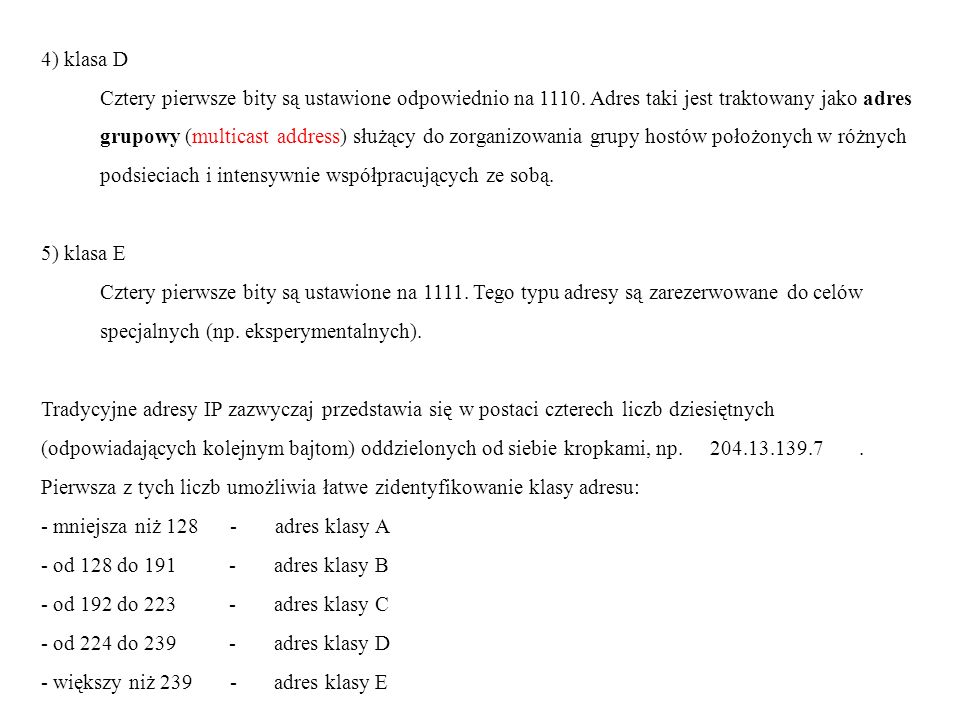 4) klasa D Cztery pierwsze bity są ustawione odpowiednio na 1110. Adres taki jest traktowany jako adres.