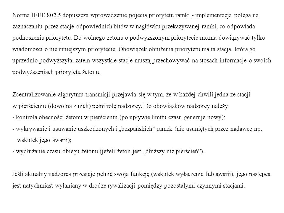 Norma IEEE 802.5 dopuszcza wprowadzenie pojęcia priorytetu ramki - implementacja polega na