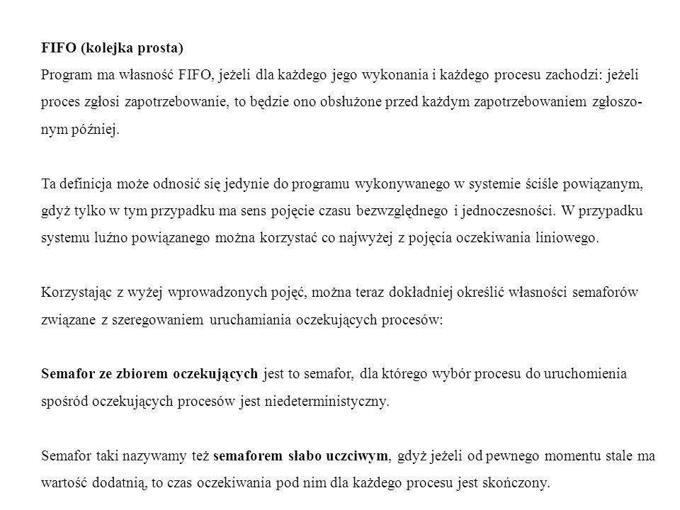FIFO (kolejka prosta)Program ma własność FIFO, jeżeli dla każdego jego wykonania i każdego procesu zachodzi: jeżeli.