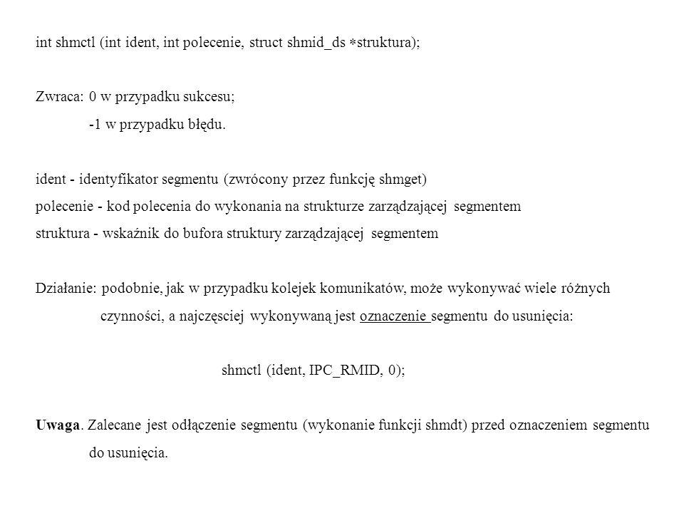 int shmctl (int ident, int polecenie, struct shmid_ds struktura);