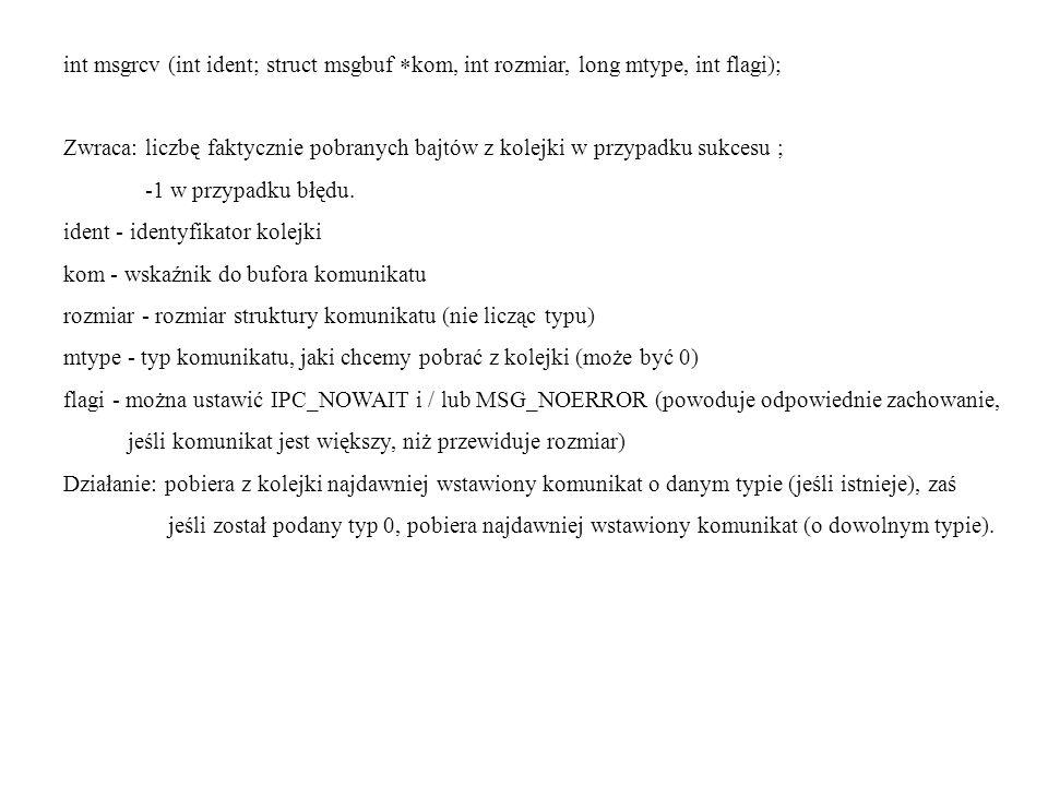 int msgrcv (int ident; struct msgbuf kom, int rozmiar, long mtype, int flagi);
