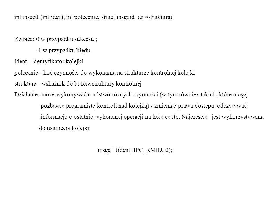 int msgctl (int ident, int polecenie, struct msgqid_ds struktura);