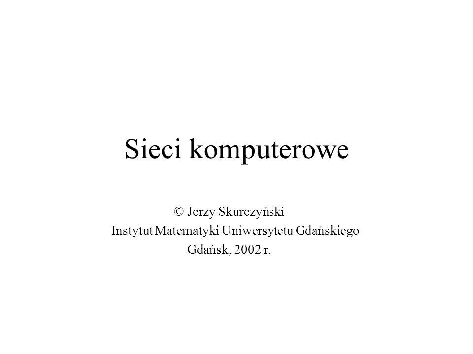 Sieci komputerowe © Jerzy Skurczyński