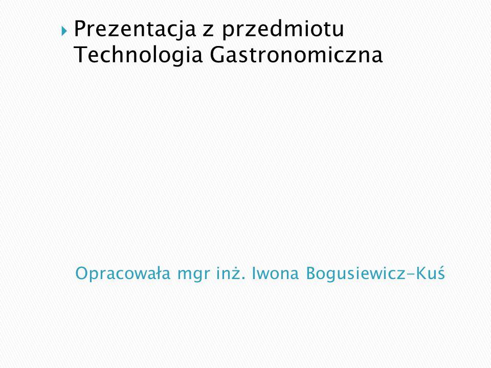Opracowała mgr inż. Iwona Bogusiewicz-Kuś