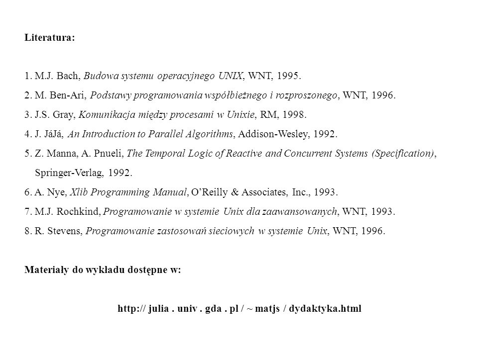 Literatura: 1. M.J. Bach, Budowa systemu operacyjnego UNIX, WNT, 1995.