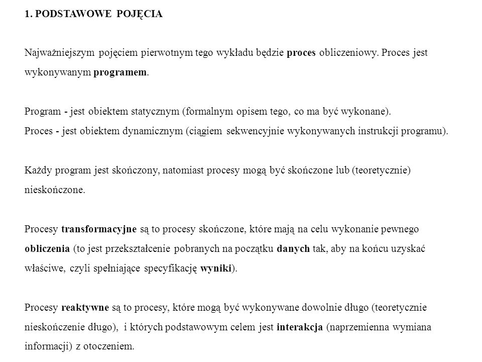 1. PODSTAWOWE POJĘCIA Najważniejszym pojęciem pierwotnym tego wykładu będzie proces obliczeniowy. Proces jest.