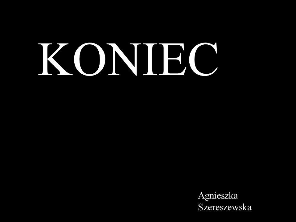 KONIEC Agnieszka Szereszewska