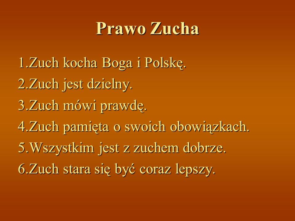 Prawo Zucha 1.Zuch kocha Boga i Polskę. 2.Zuch jest dzielny.