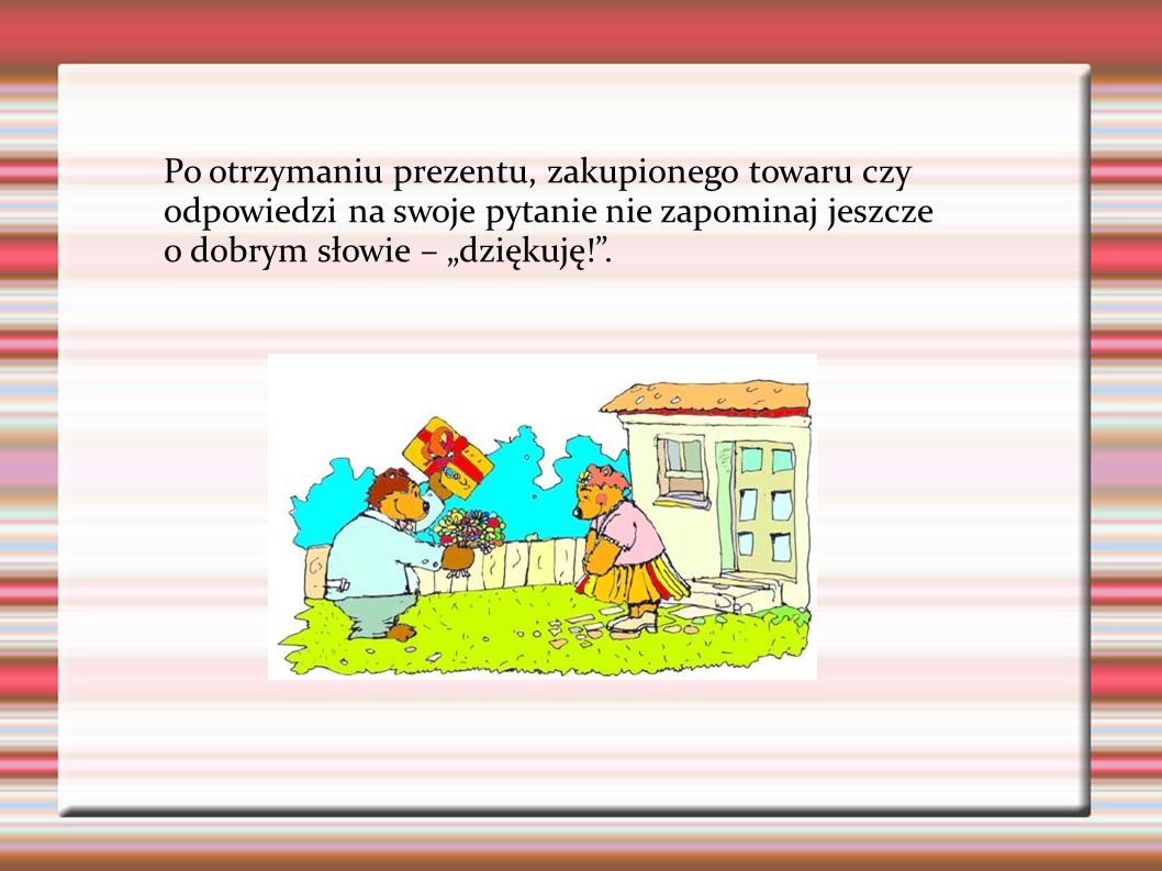 """Po otrzymaniu prezentu, zakupionego towaru czy odpowiedzi na swoje pytanie nie zapominaj jeszcze o dobrym słowie – """"dziękuję! ."""