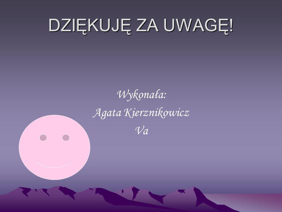 DZIĘKUJĘ ZA UWAGĘ! Wykonała: Agata Kierznikowicz Va