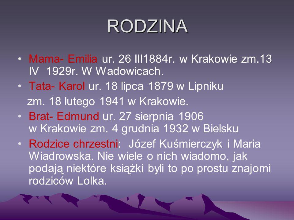 RODZINA Mama- Emilia ur. 26 III1884r. w Krakowie zm.13 IV 1929r. W Wadowicach. Tata- Karol ur. 18 lipca 1879 w Lipniku.