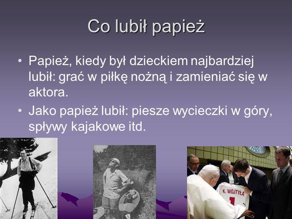 Co lubił papież Papież, kiedy był dzieckiem najbardziej lubił: grać w piłkę nożną i zamieniać się w aktora.