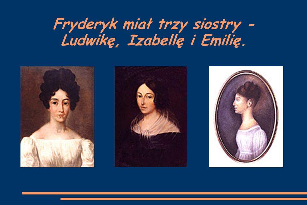 Fryderyk miał trzy siostry - Ludwikę, Izabellę i Emilię.