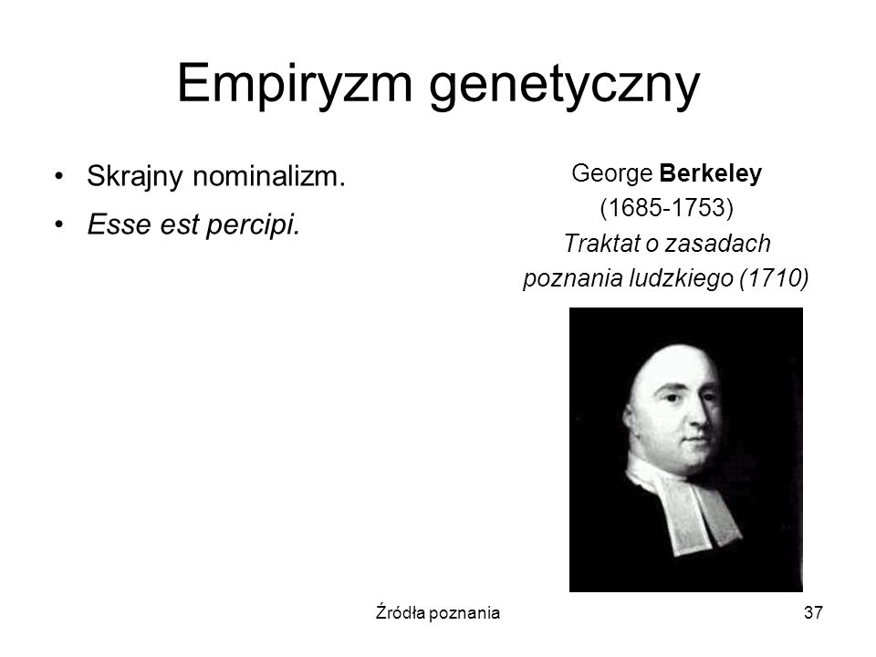 Empiryzm genetyczny Skrajny nominalizm. Esse est percipi.