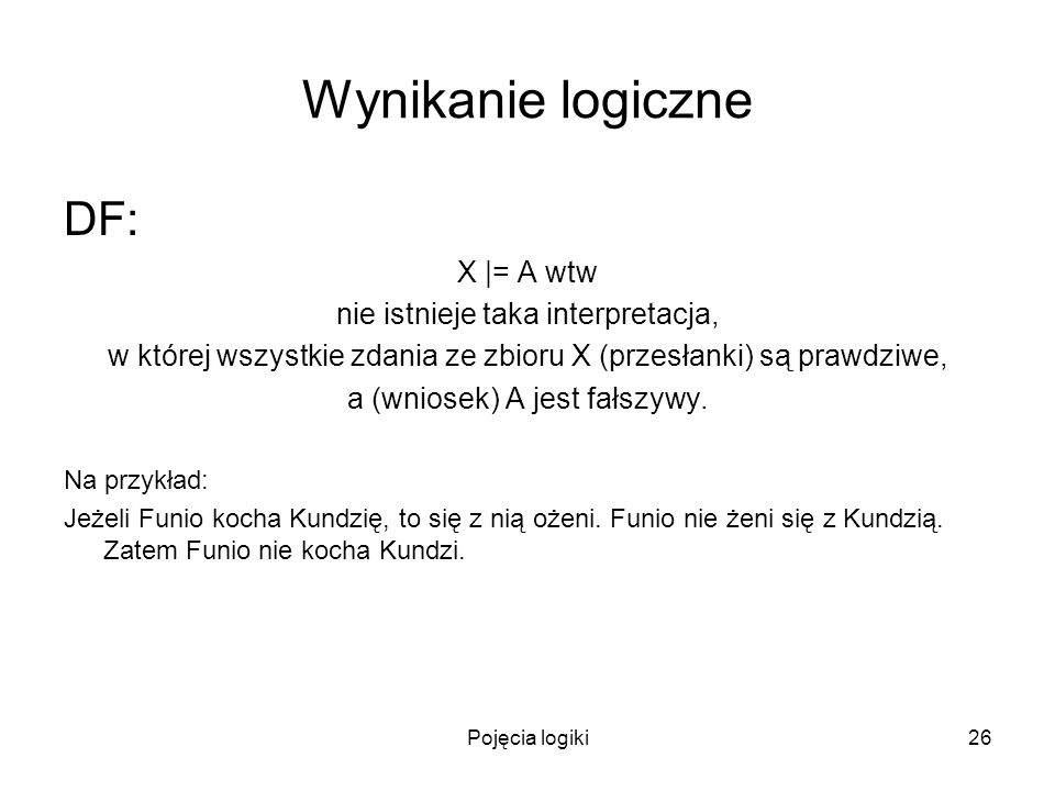 Wynikanie logiczne DF: X |= A wtw nie istnieje taka interpretacja,