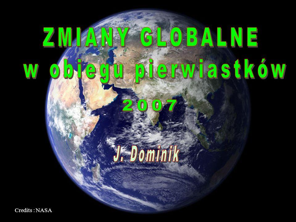 ZMIANY GLOBALNE w obiegu pierwiastków 2007 J. Dominik Credits : NASA