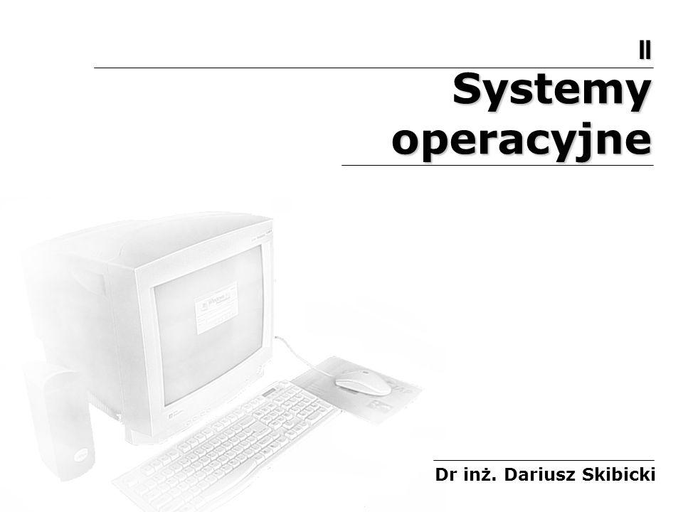 II Systemy operacyjne Dr inż. Dariusz Skibicki