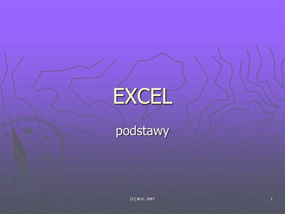 EXCEL podstawy (C) W.K. 2007