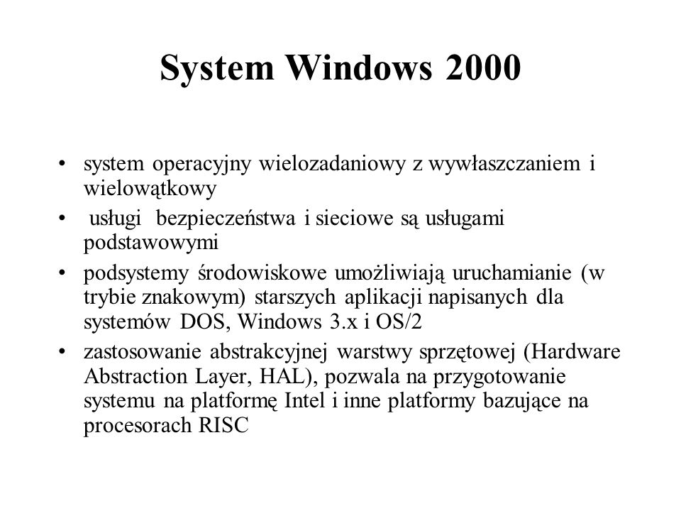 System Windows 2000system operacyjny wielozadaniowy z wywłaszczaniem i wielowątkowy. usługi bezpieczeństwa i sieciowe są usługami podstawowymi.