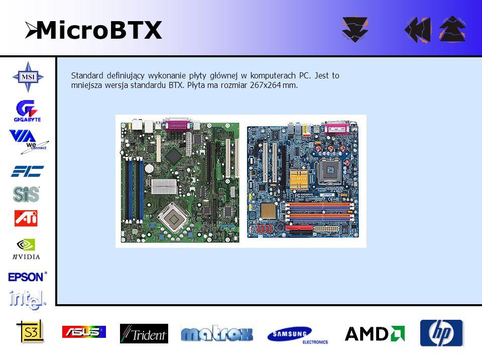 MicroBTX Standard definiujący wykonanie płyty głównej w komputerach PC.