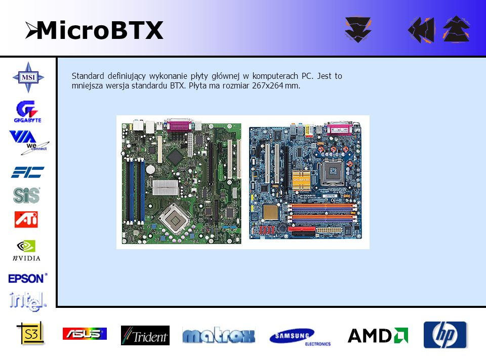 MicroBTXStandard definiujący wykonanie płyty głównej w komputerach PC.
