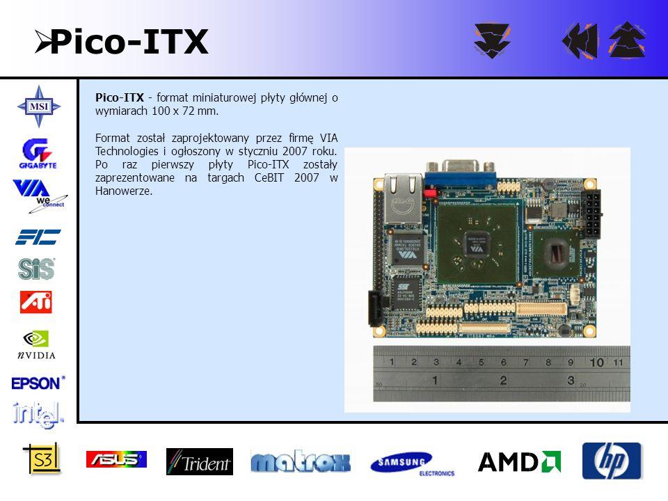 Pico-ITX Pico-ITX - format miniaturowej płyty głównej o wymiarach 100 x 72 mm.