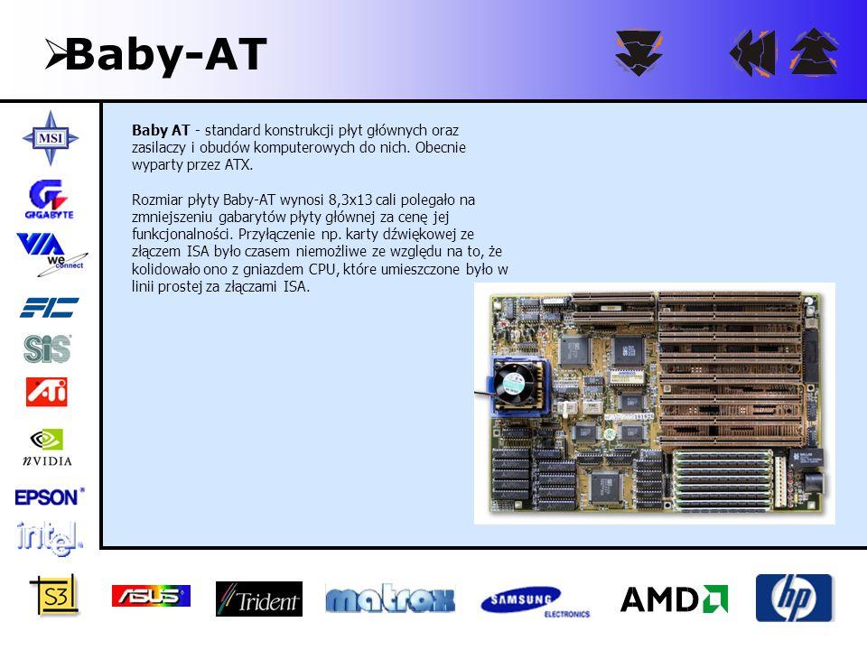 Baby-AT Baby AT - standard konstrukcji płyt głównych oraz zasilaczy i obudów komputerowych do nich. Obecnie wyparty przez ATX.