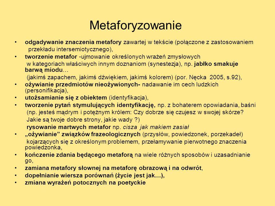 Metaforyzowanie odgadywanie znaczenia metafory zawartej w tekście (połączone z zastosowaniem. przekładu intersemiotycznego),