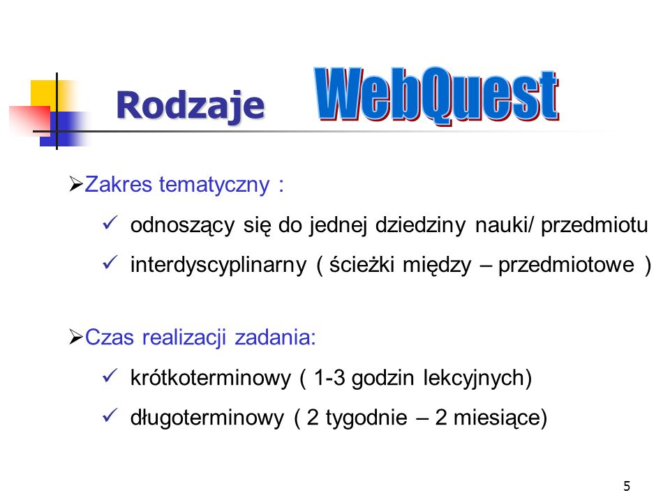 Rodzaje WebQuest Zakres tematyczny :