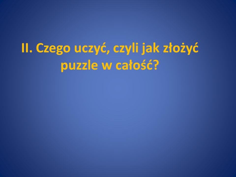 II. Czego uczyć, czyli jak złożyć puzzle w całość
