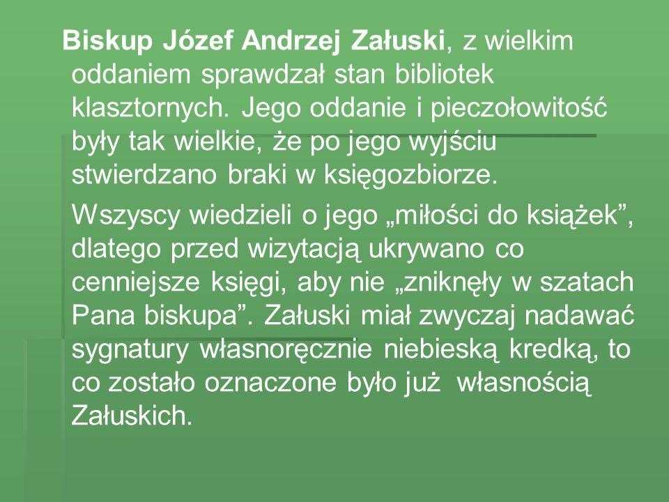 Biskup Józef Andrzej Załuski, z wielkim oddaniem sprawdzał stan bibliotek klasztornych. Jego oddanie i pieczołowitość były tak wielkie, że po jego wyjściu stwierdzano braki w księgozbiorze.